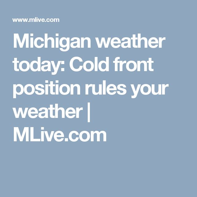 Michigan weather today: Cold front position rules your weather |       MLive.com
