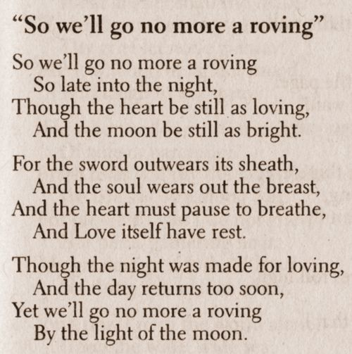 Lord Byron- We'll Go No More A-Roving is like a song, maybe one you would sing…