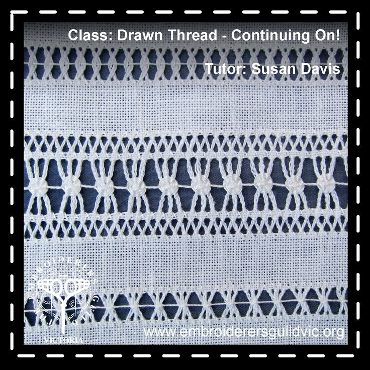SD32   DRAWN THREAD – CONTINUING ON!               Skill level: some previous experience in drawn thread embroidery  Member: $89.00 Non-member: $122.00  Dates: Wednesdays May 3 and 17, 2017   Time: 10.00am – 3.00pm Tutor: Susan Davis