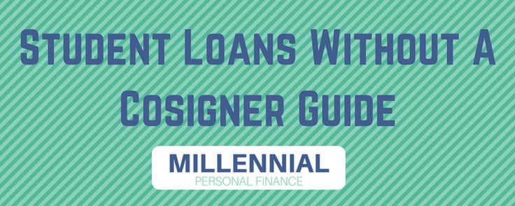 Looking for Student Loans Without Cosigners? Read This. | Millennial Personal Finance