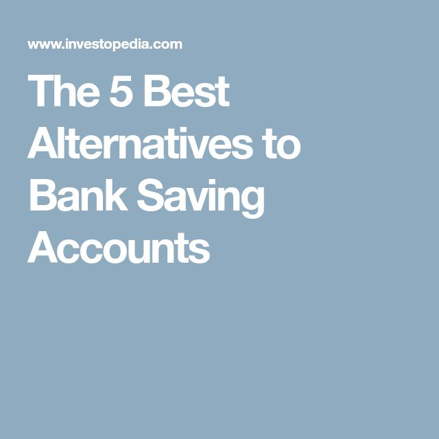 The 5 Best Alternatives to Bank Saving Accounts