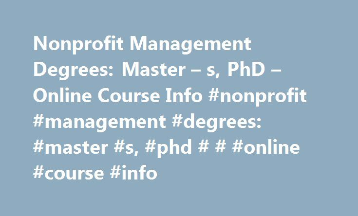 Nonprofit Management Degrees: Master – s, PhD – Online Course Info #nonprofit #management #degrees: #master #s, #phd # # #online #course #info http://malta.remmont.com/nonprofit-management-degrees-master-s-phd-online-course-info-nonprofit-management-degrees-master-s-phd-online-course-info/  # Nonprofit Management Degrees: Master's, PhD & Online Course Info View available schools Nonprofit Management Master's and PhD Degrees at a Glance The nonprofit sector is one of the fastest growing…