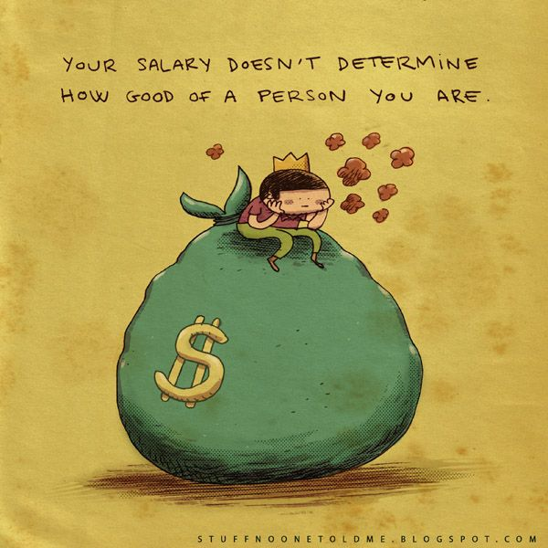 Your salary doesn't determine how good of a person you are! - Stuff No One Told Me