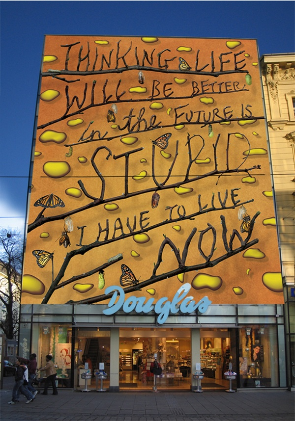 """""""Thinking life will be better in the future is STUPID; I have to live now""""  Ginormous sign."""