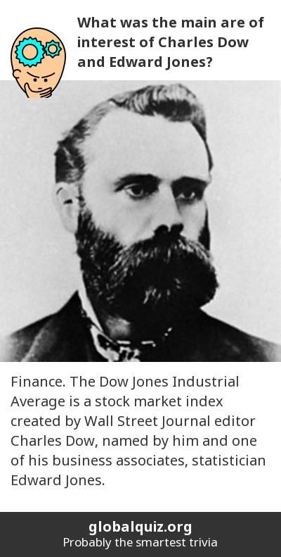 What was the main are of interest of  Charles Dow and Edward Jones? finance! The Dow Jones Industrial Average is a stock market index created by Wall Street Journal editor Charles Dow, named by him and one of his business associates, statistician Edward Jones.