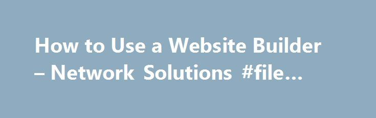 How to Use a Website Builder – Network Solutions #file #hosting http://vps.nef2.com/how-to-use-a-website-builder-network-solutions-file-hosting/  #network solutions hosting # How To Use A Website Builder Using a Website Builder Most companies that offer hosting packages, also offer the use of a website editor or builder. These are programs that enable the average person to make a website without having HTML knowledge. In the computer world, these are known as WYSIWYG editors. WYSIWYG stands…