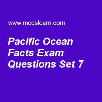 Practice test on pacific ocean facts, general knowledge quiz 7 online. Practice GK exam's questions and answers to learn pacific ocean facts test with answers. Practice online quiz to test knowledge on pacific ocean facts, black hole facts, igneous rocks, eukaryotic organelles, aristotle worksheets. Free pacific ocean facts test has multiple choice questions as deepest point in world is mariana trench which lies in, answers key with choices as eastern north pacific, western south pacifi...
