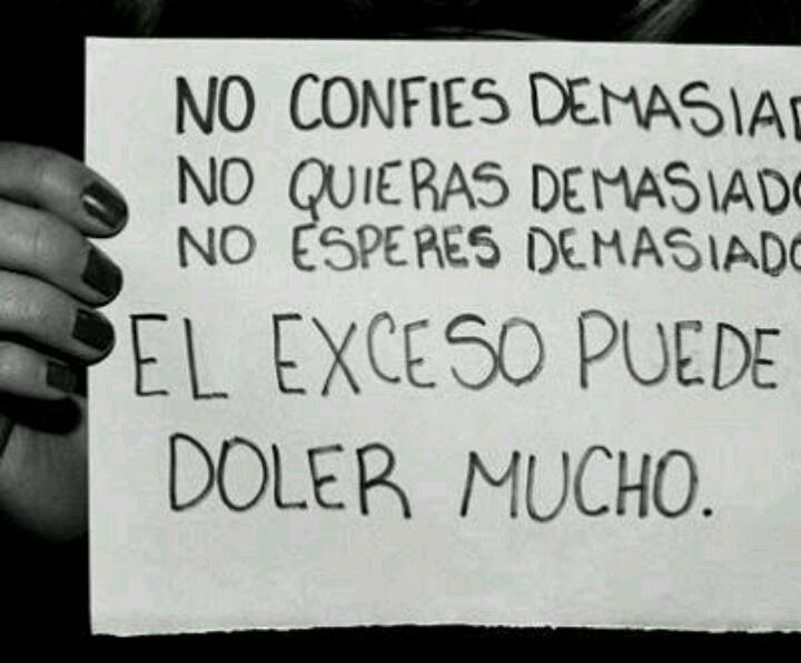 No: Con Exceso, Doler Mucho, Favorite Phrases, Dolet Mucho, Great Quotes, Confí Demasiado, El Exceso, Confi Demasiado, El Demasiado