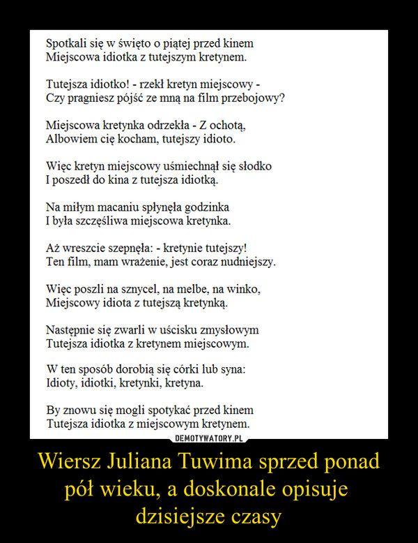 Wiersz Juliana Tuwima sprzed ponad pół wieku, a doskonale opisuje  dzisiejsze czasy –