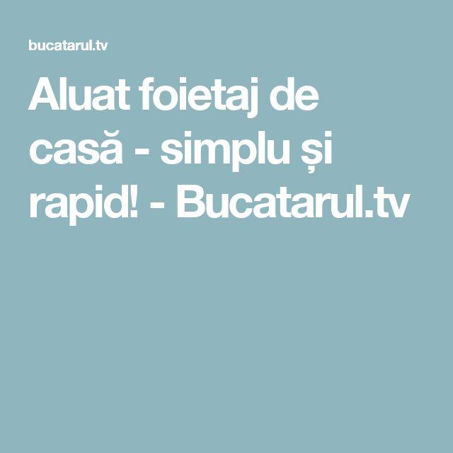Aluat foietaj de casă - simplu și rapid! - Bucatarul.tv