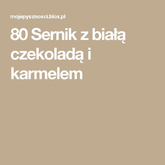 80 Sernik z białą czekoladą i karmelem
