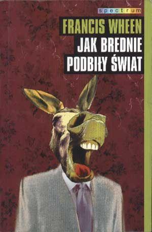 Jak brednie podbiły świat, Francis Wheen, Muza, 2005, http://www.antykwariat.nepo.pl/jak-brednie-podbily-swiat-francis-wheen-p-1405.html