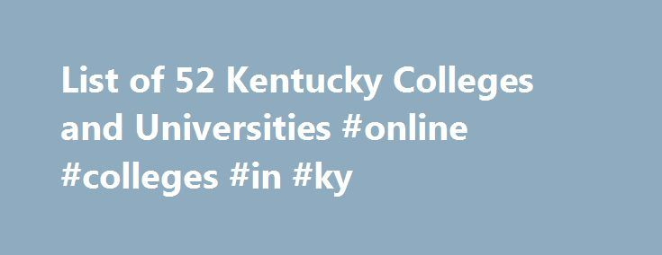 List of 52 Kentucky Colleges and Universities #online #colleges #in #ky http://ireland.nef2.com/list-of-52-kentucky-colleges-and-universities-online-colleges-in-ky/  # Kentucky Colleges and Universities George T. Lilly Industrial Arts Scholarship Scholarship for undergraduate students attending Murray State University who are majoring in Industrial Technology Education. Applicants must have a minimum 3.0 GPA. Number of awards and award amount may vary. Nonrenewable. more. Need-Based…