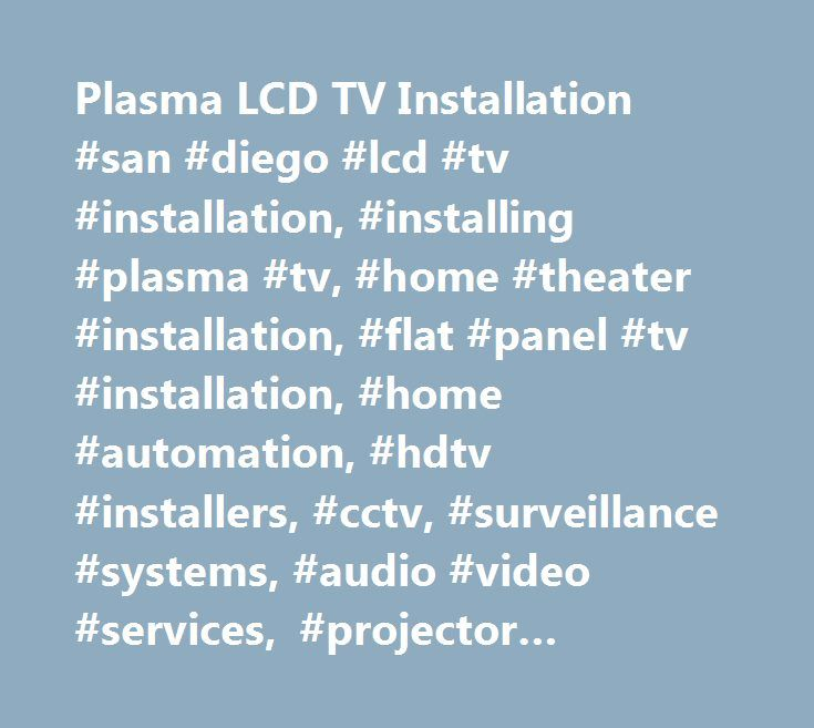 Plasma LCD TV Installation #san #diego #lcd #tv #installation, #installing #plasma #tv, #home #theater #installation, #flat #panel #tv #installation, #home #automation, #hdtv #installers, #cctv, #surveillance #systems, #audio #video #services, #projector #installation, #flat #screen #tv #wall #mount, #3d #led #tv #installation, #orange #county…