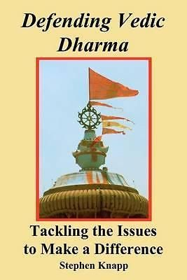 Defending Vedic Dharma, Tackling the Issues to Make a Difference by Stephen Knap