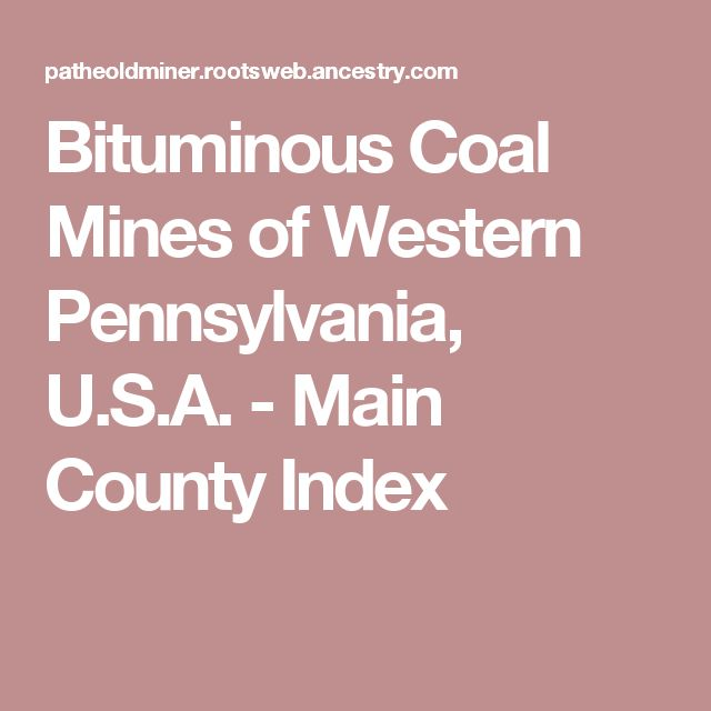 Bituminous Coal Mines of Western Pennsylvania, U.S.A. - Main County   Index
