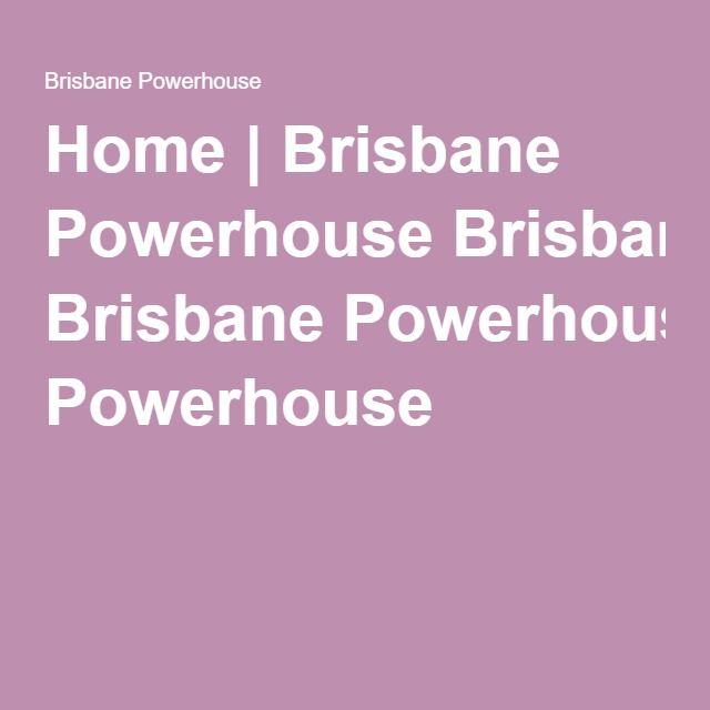 Home   Brisbane Powerhouse Brisbane Powerhouse