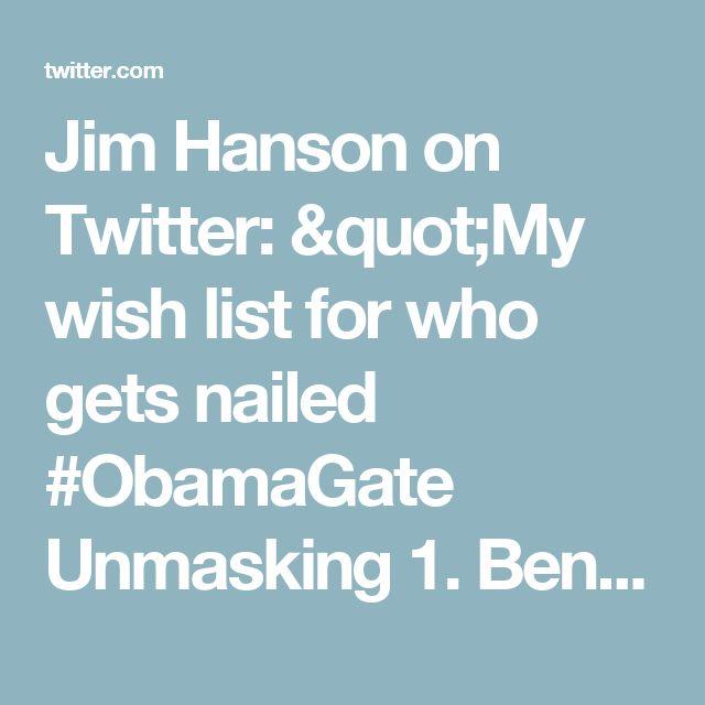 "Jim Hanson on Twitter: ""My wish list for who gets nailed #ObamaGate Unmasking  1. Ben Rhodes 2. Susan Rice 3. John Brennan"""