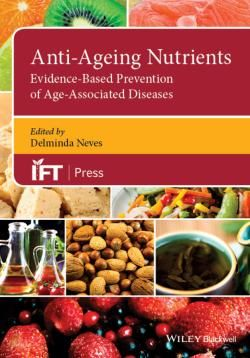 Anti-Ageing Nutrients : Evidence-Based Prevention of Age-Associated Diseases / by Neves, Deliminda