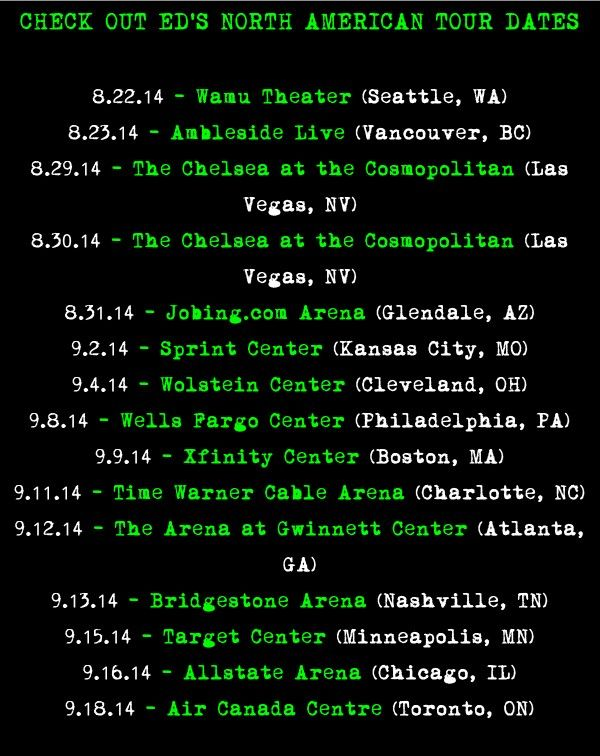 Ed announced US tour dates today! (:  There are more tour dates coming, these are just the ones he's already announced!!!    ~Sidenote: BUT GUYS I'M CRYING HE'S COMING BACK TO KANSAS CITY  I NEED TO SEE HIM AGAIN IN CONCERT PLEASE ❤