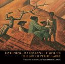 Listening to Distant Thunder: The Art of Peter Clarke -Front Cover Philippa Hobbs, Elizabeth Rankin Penguin Random House South Africa, 15 Oct 2014 - Art - 224 pages