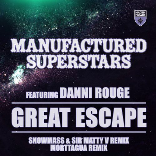 PURCHASED! Sir Matty V, Snøwmass, Morttagua, Manufactured Superstars, Danni Rouge (New Releases) Great Escape - Snøwmass & Sir Matty V Remix + Morttagua Remix @Beatport @mf_superstars #DANNIROUGE