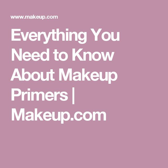 Everything You Need to Know About Makeup Primers | Makeup.com