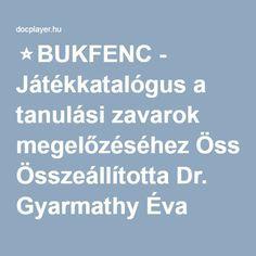 ⭐BUKFENC - Játékkatalógus a tanulási zavarok megelőzéséhez Összeállította Dr. Gyarmathy Éva