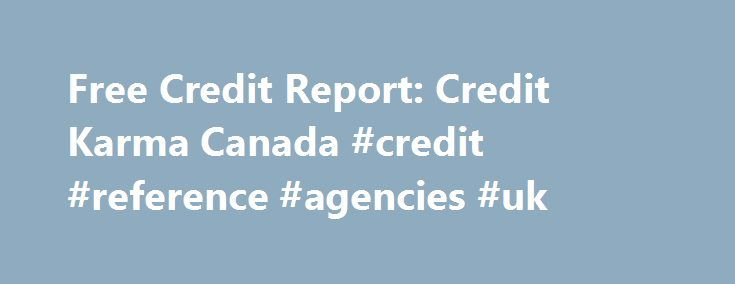 Free Credit Report: Credit Karma Canada #credit #reference #agencies #uk http://usa.remmont.com/free-credit-report-credit-karma-canada-credit-reference-agencies-uk/  #free credit score canada # Credit Karma Canada Canadian bad Credit Mortgage Loans and bad credit mortgages in Canada Are you in search of Canadian bad credit mortgage loans or perhaps the best Canada mortgage rates. Then look no further. We give you advice and help on all bad credit mortgages in Canada. In the past, it was…