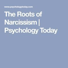 The Roots of Narcissism | Psychology Today