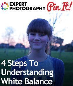 4 Steps To Understanding White Balance » Expert Photography | Pinterest | White balance, Photography and Cameras