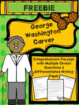 FREEBIE! George Washington Carver reading comprehension passage with multiple choice and differentiated writing paper. Great for Black History Month or anytime you need to work on comprehension.. by Mrs V's Chickadees | Teachers Pay Teachers