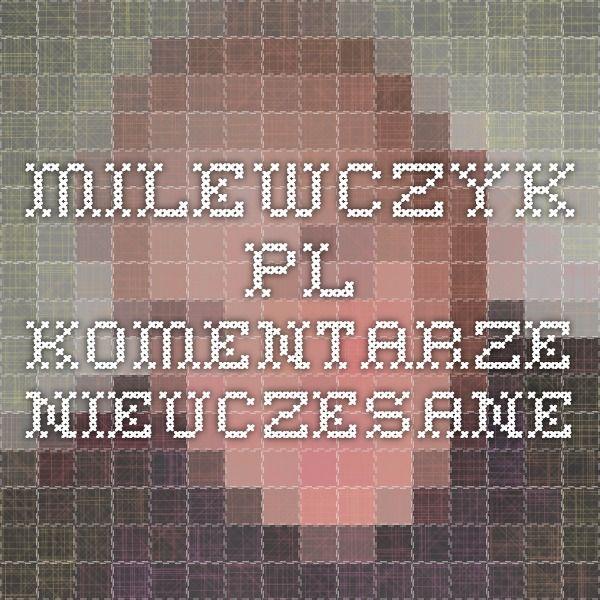 Milewczyk.pl - komentarze nieuczesane