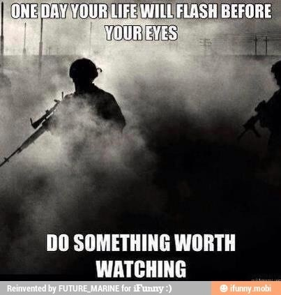 LOL - my experiences in the Corps flash before my eyes all the time... Marines.... Semper Fi!