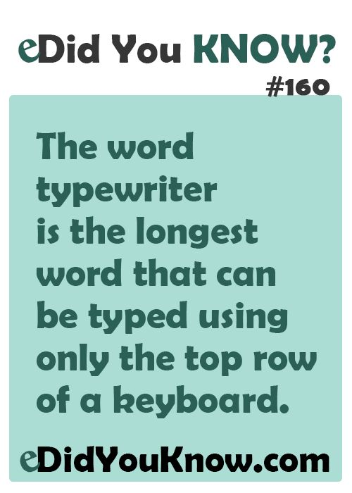 The word typewriter is the longest word that can be typed using only the top row of a keyboard.