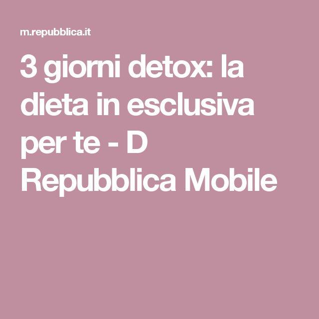 3 giorni detox: la dieta in esclusiva per te - D Repubblica Mobile