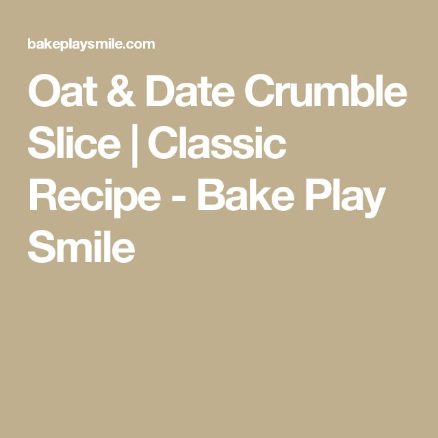 Oat & Date Crumble Slice | Classic Recipe - Bake Play Smile