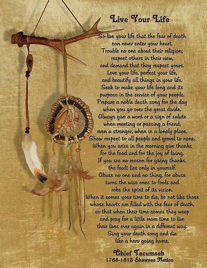 """Live Your Life"" Chief Tecumseh (Poem from Act of Valor the Movie) A truly inspirational writing from the Native American Shawnee Chief Tecumseh. This poem was used at the end of the movie, ""Act of Valor"". Printed on parchment look background with rustic dream catcher on animal horn. • Also buy this artwork on wall prints, apparel, stickers, and more."