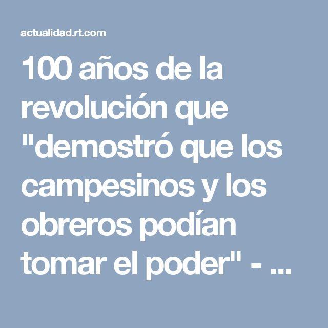 """100 años de la revolución que """"demostró que los campesinos y los obreros podían tomar el poder"""" - RT"""
