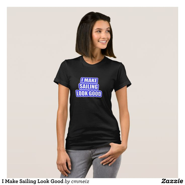 I Make Sailing Look Good T-Shirt - Fashionable Women's Shirts By Creative Talented Graphic Designers - #shirts #tshirts #fashion #apparel #clothes #clothing #design #designer #fashiondesigner #style #trends #bargain #sale #shopping - Comfy casual and loose fitting long-sleeve heavyweight shirt is stylish and warm addition to anyone's wardrobe - This design is made from 6.0 oz pre-shrunk 100% cotton it wears well on anyone - The garment is double-needle stitched at the bottom and sleeve hems…