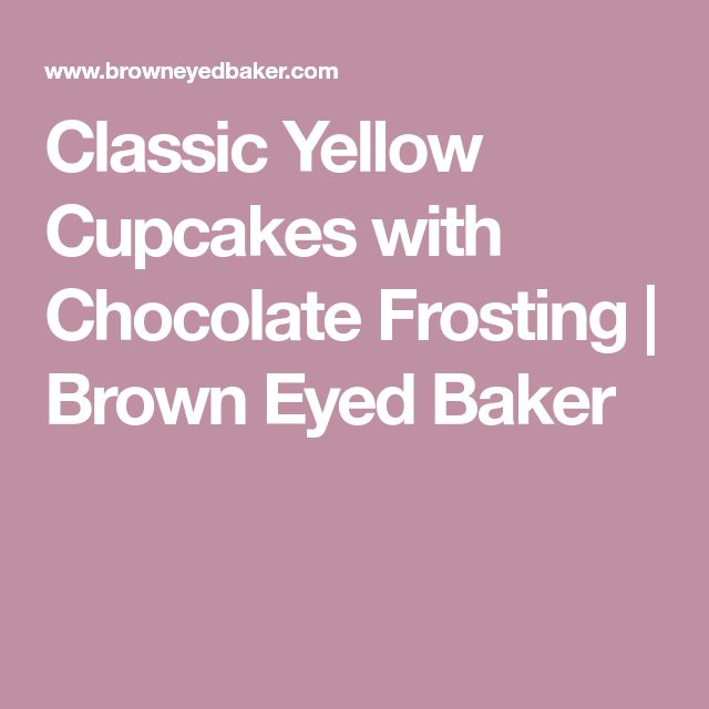 Classic Yellow Cupcakes with Chocolate Frosting   Brown Eyed Baker