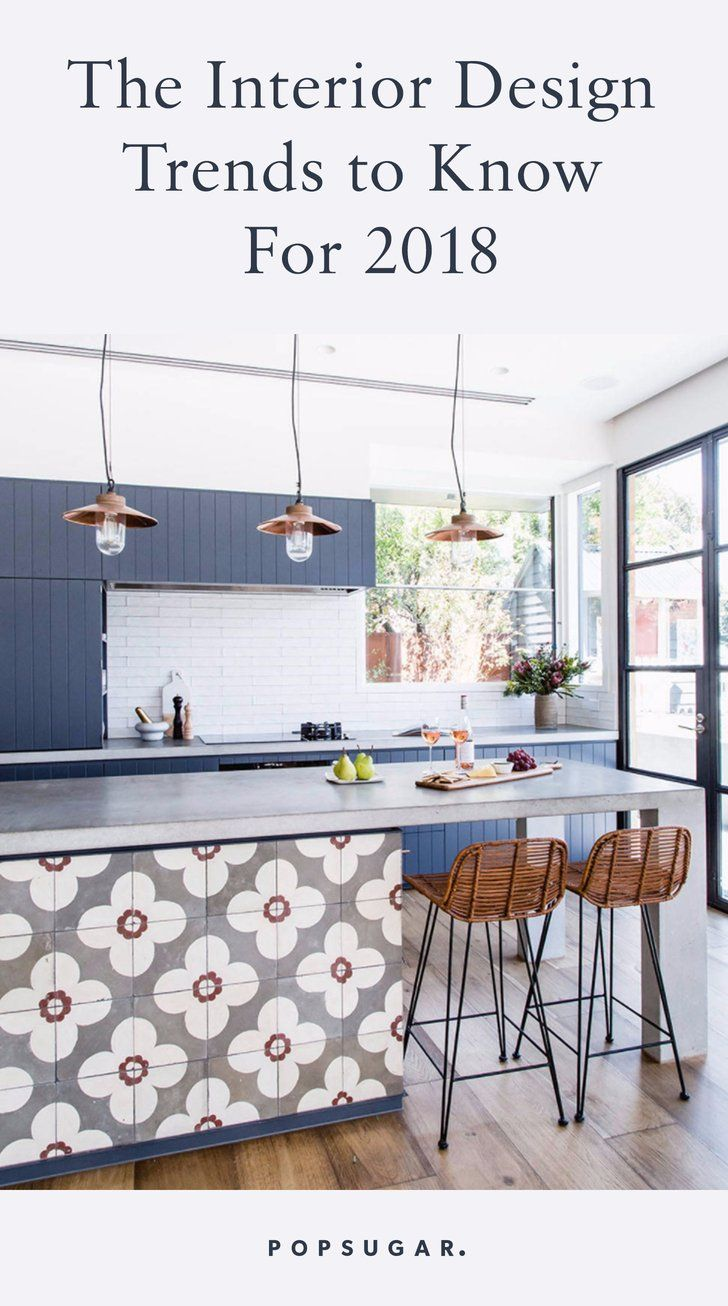5 Design Trends That Need to Be on Your Radar If You're Renovating in 2018