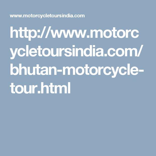 http://www.motorcycletoursindia.com/bhutan-motorcycle-tour.html
