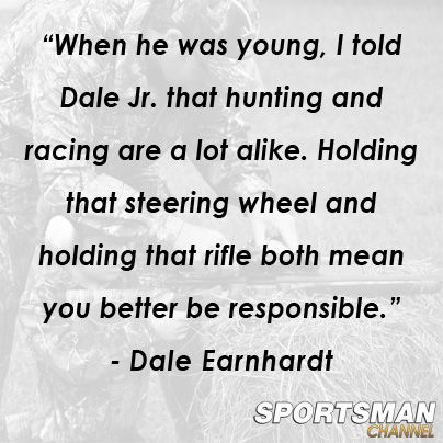 Dale Earnhardt on hunting.                                                                                                                                                                                 More