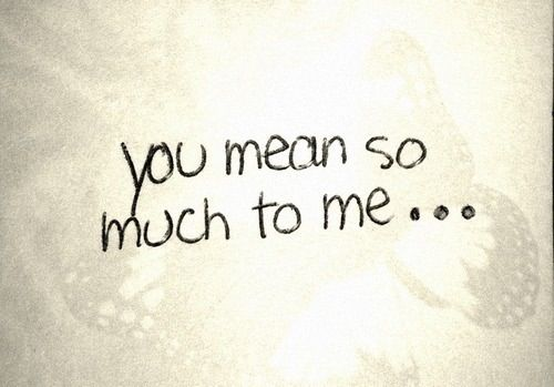 Quotes About What You Mean To Me: You Mean So Much To Me