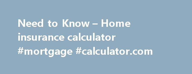 Need to Know – Home insurance calculator #mortgage #calculator.com http://mortgage.nef2.com/need-to-know-home-insurance-calculator-mortgage-calculator-com/  #property insurance calculator # FAQs + How can I find out how many square metres my house is? There are several ways to measure the floor area of your property. You can check the property information held by your local council, or refer to. Read FAQ + The building cost of a house can vary  Read More
