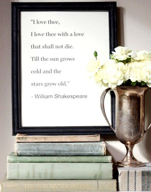 I want a sign that say this at my wedding. Shakespeare's words are beautiful.