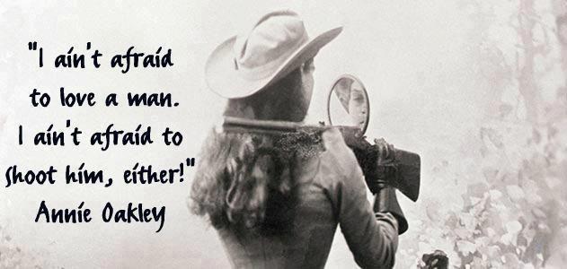 ~Annie Oakley.  Gotta love a gun totin' southern woman.  Maybe that's why I love Miranda Lambert so much!