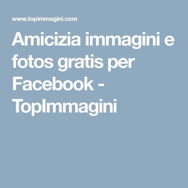 Amicizia immagini e fotos gratis per Facebook - TopImmagini