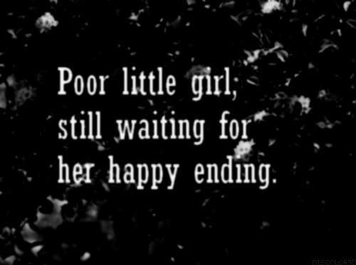 Poor little girl, still waiting for her happy ending.